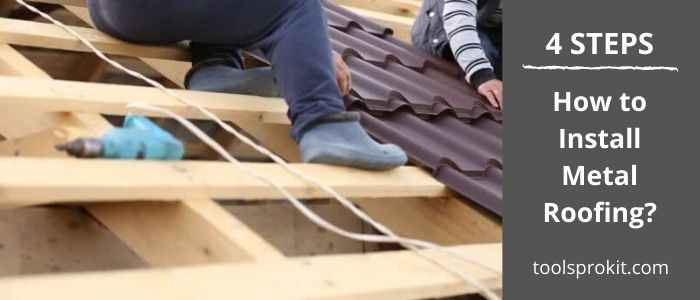 How to Install Metal Roofing? 18 Things to Know About Metal Roofing