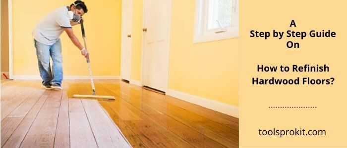 How to Refinish Hardwood Floors? [A Step by Step Guide]