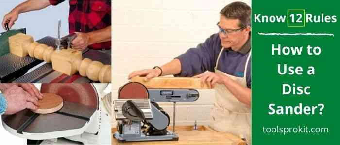 How to Use a Disc Sander? Know 12 Disc Sander Safety Rules!