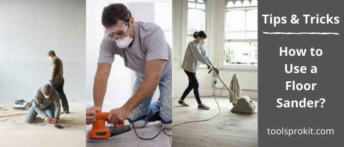 How to Use a Floor Sander Like A Pro? [Tips & Tricks]